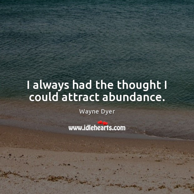 Image, I always had the thought I could attract abundance.