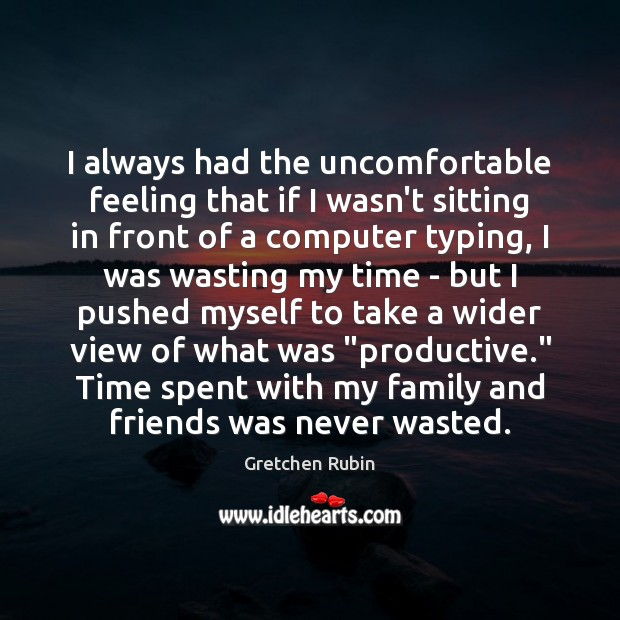 I always had the uncomfortable feeling that if I wasn't sitting in Computers Quotes Image