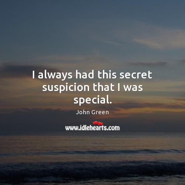I always had this secret suspicion that I was special. Image