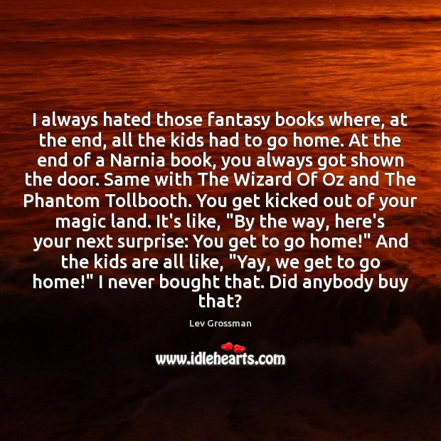 I always hated those fantasy books where, at the end, all the Image