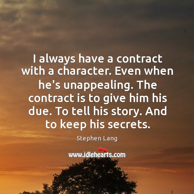 I always have a contract with a character. Even when he's unappealing. Image