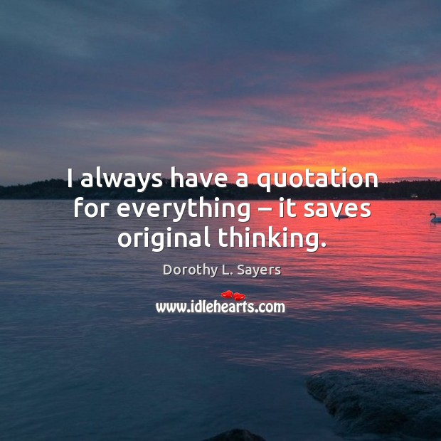Image, I always have a quotation for everything – it saves original thinking.