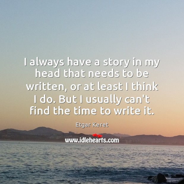 I always have a story in my head that needs to be Etgar Keret Picture Quote