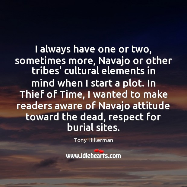 I always have one or two, sometimes more, Navajo or other tribes' Tony Hillerman Picture Quote