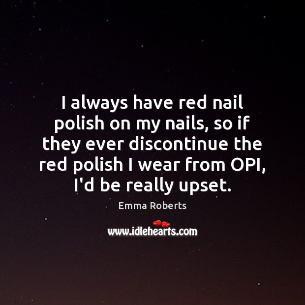 I always have red nail polish on my nails, so if they Emma Roberts Picture Quote