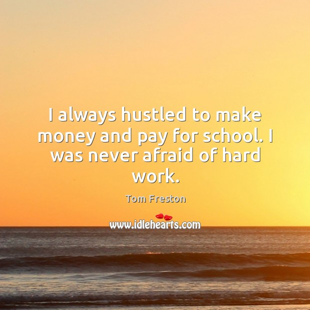 I always hustled to make money and pay for school. I was never afraid of hard work. Image