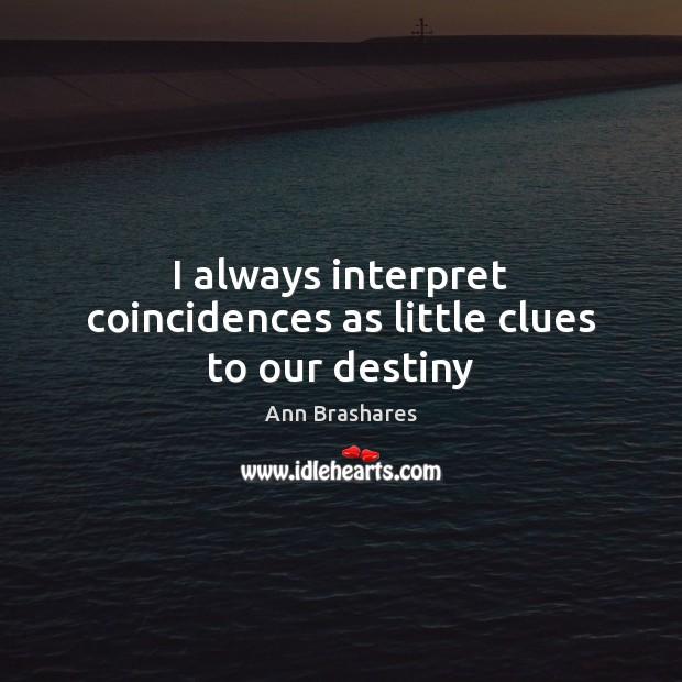 I always interpret coincidences as little clues to our destiny Image
