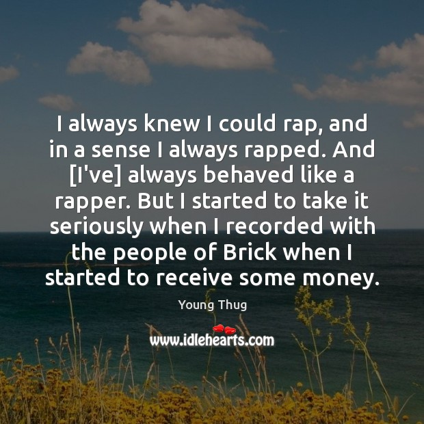 I always knew I could rap, and in a sense I always Image