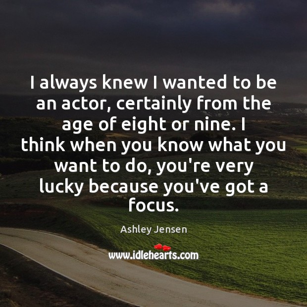 I always knew I wanted to be an actor, certainly from the Ashley Jensen Picture Quote