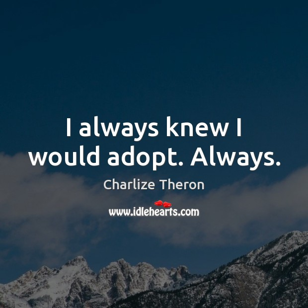 I always knew I would adopt. Always. Image