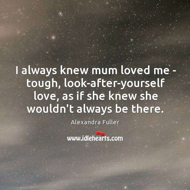 Image, I always knew mum loved me – tough, look-after-yourself love, as if