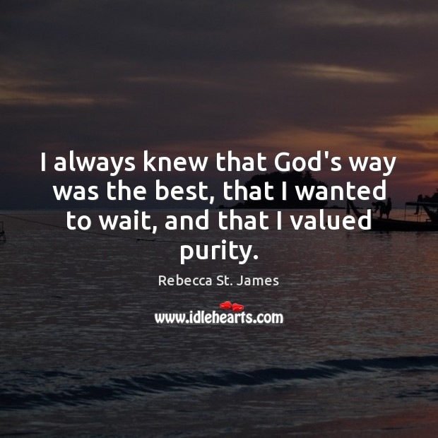 I always knew that God's way was the best, that I wanted Rebecca St. James Picture Quote