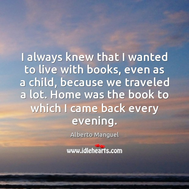 I always knew that I wanted to live with books, even as Image