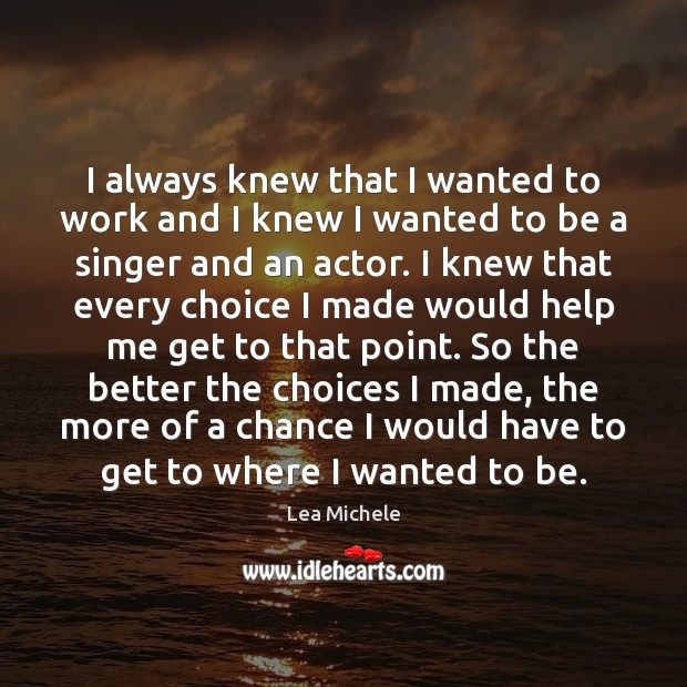 Lea Michele Picture Quote image saying: I always knew that I wanted to work and I knew I