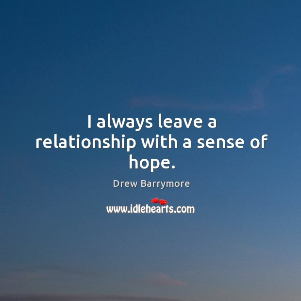 I always leave a relationship with a sense of hope. Image