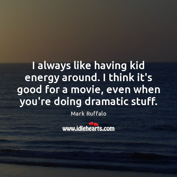 I always like having kid energy around. I think it's good for Mark Ruffalo Picture Quote