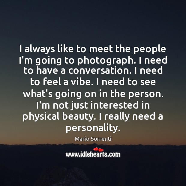 I always like to meet the people I'm going to photograph. I Image