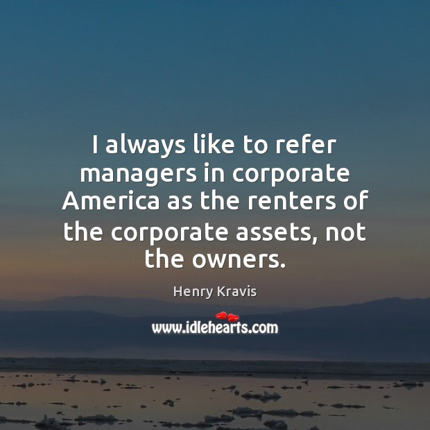Image, I always like to refer managers in corporate America as the renters
