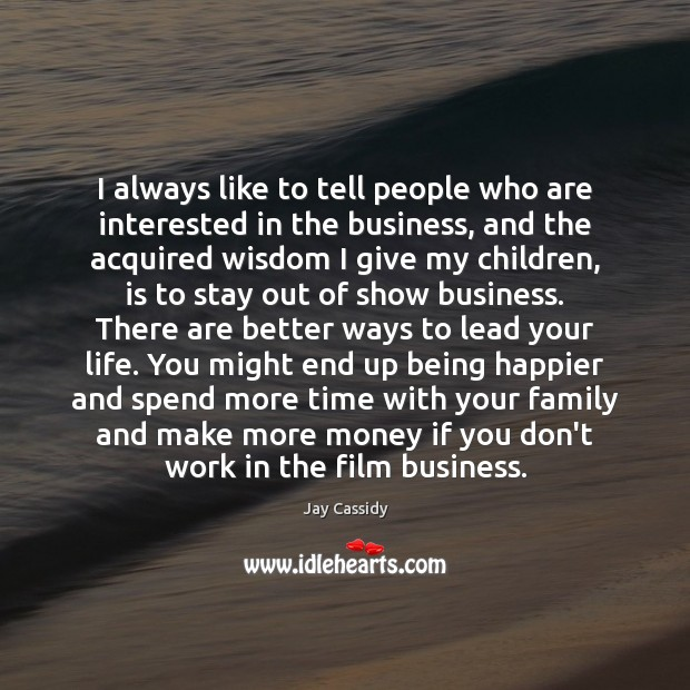 I always like to tell people who are interested in the business, Image