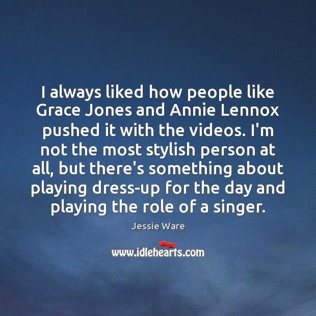 I always liked how people like Grace Jones and Annie Lennox pushed Image