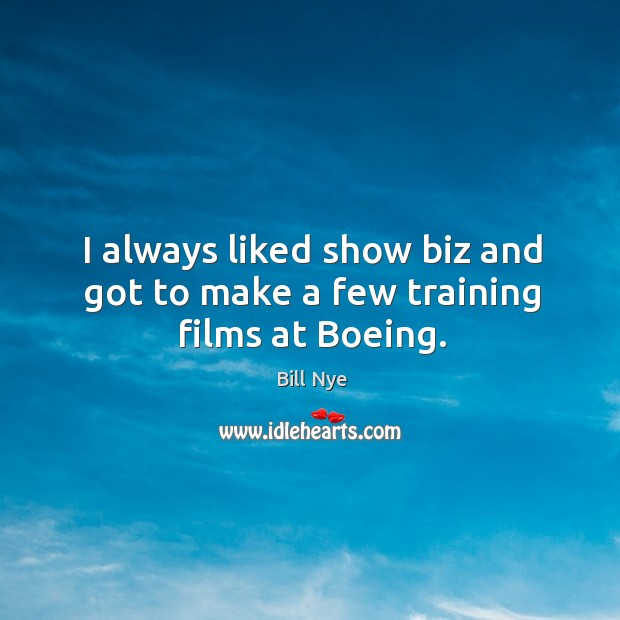 I always liked show biz and got to make a few training films at boeing. Image