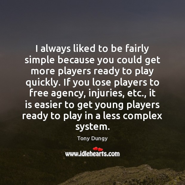 I always liked to be fairly simple because you could get more Image
