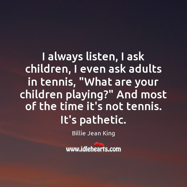 """I always listen, I ask children, I even ask adults in tennis, """" Image"""