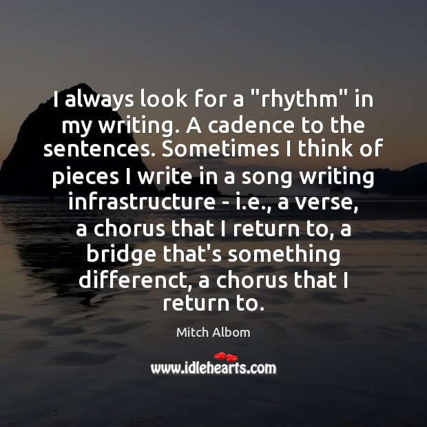 """I always look for a """"rhythm"""" in my writing. A cadence to Mitch Albom Picture Quote"""