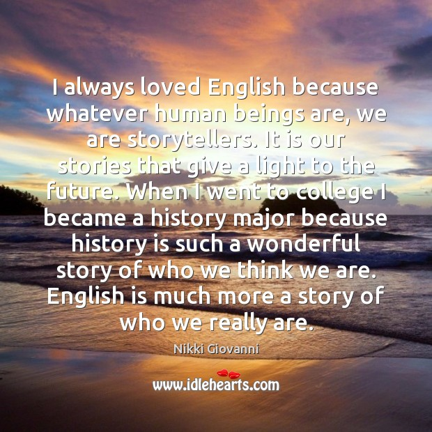 I always loved English because whatever human beings are, we are storytellers. Image