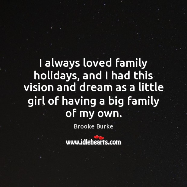 I always loved family holidays, and I had this vision and dream Brooke Burke Picture Quote
