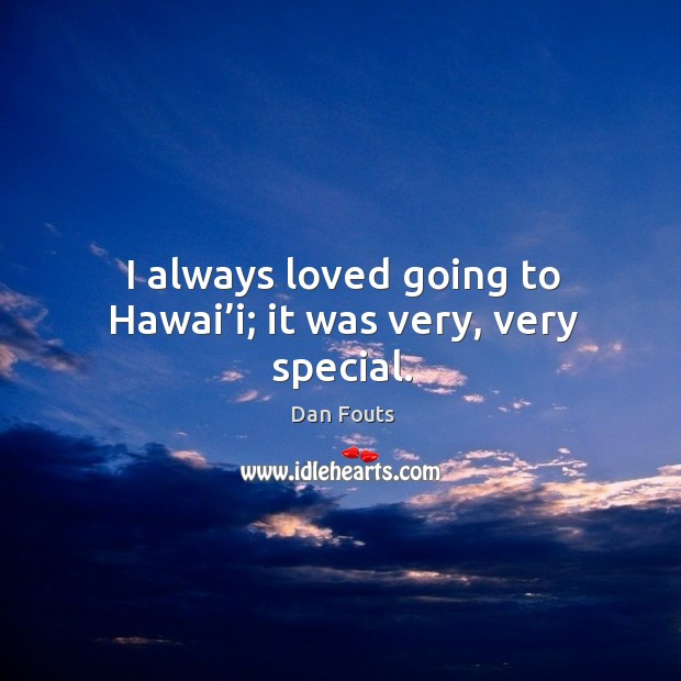 I always loved going to hawai'i; it was very, very special. Image