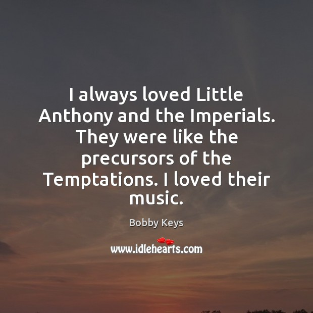 Image, I always loved Little Anthony and the Imperials. They were like the