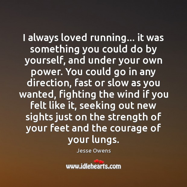I always loved running… it was something you could do by yourself, Jesse Owens Picture Quote