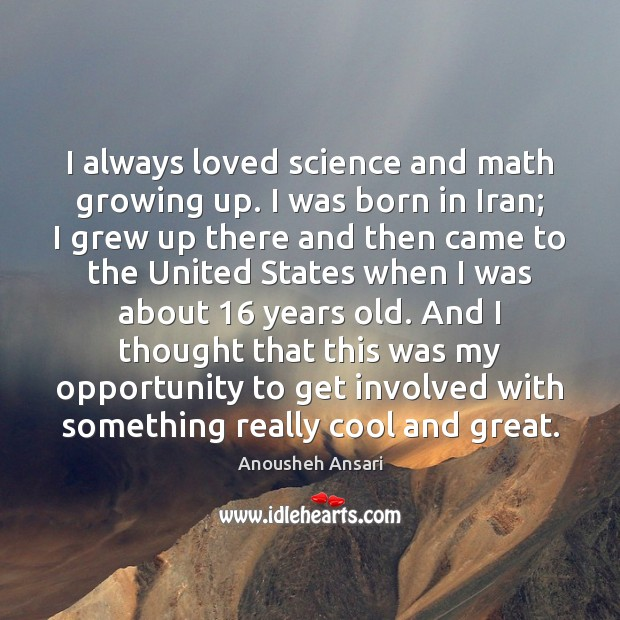 Image, I always loved science and math growing up. I was born in