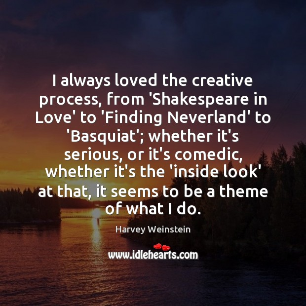 Image, I always loved the creative process, from 'Shakespeare in Love' to 'Finding