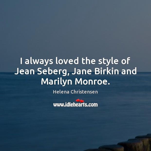 Image, I always loved the style of Jean Seberg, Jane Birkin and Marilyn Monroe.