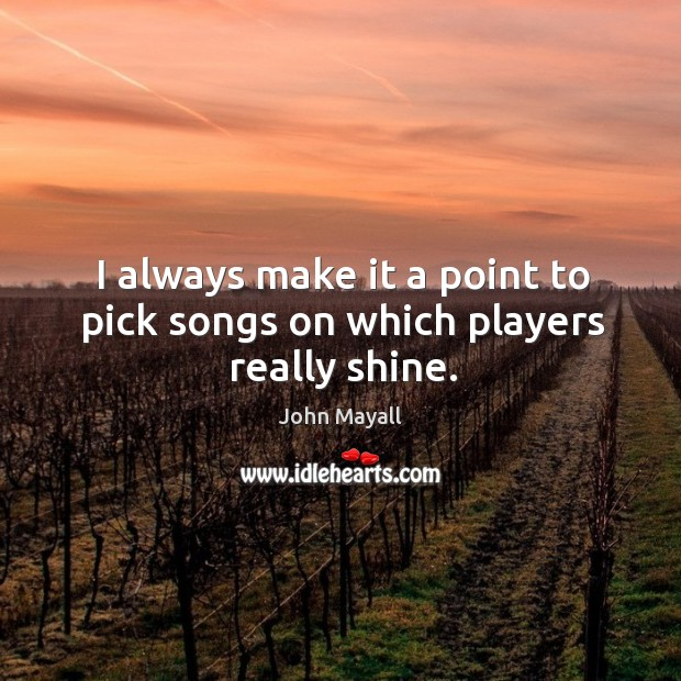 I always make it a point to pick songs on which players really shine. Image