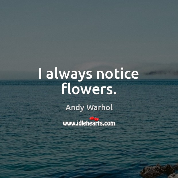 I always notice flowers. Image