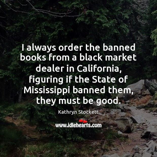 I always order the banned books from a black market dealer in Black Market Quotes Image