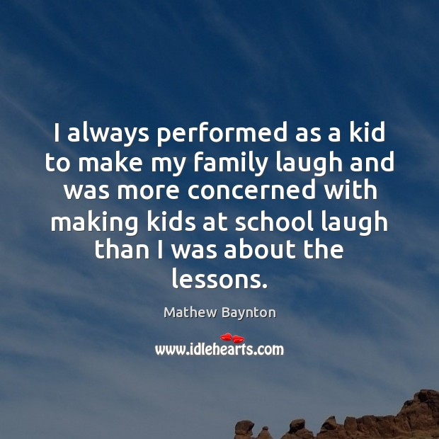 I always performed as a kid to make my family laugh and Image