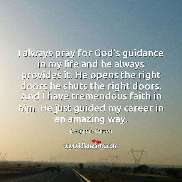 I Always Pray For Gods Guidance In My Life And He Always