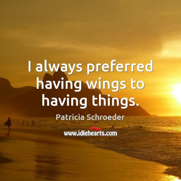 I always preferred having wings to having things. Image