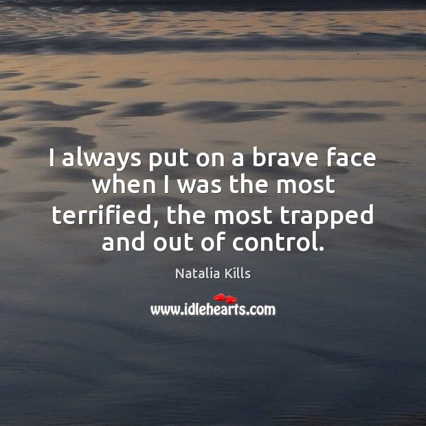 Natalia Kills Picture Quote image saying: I always put on a brave face when I was the most