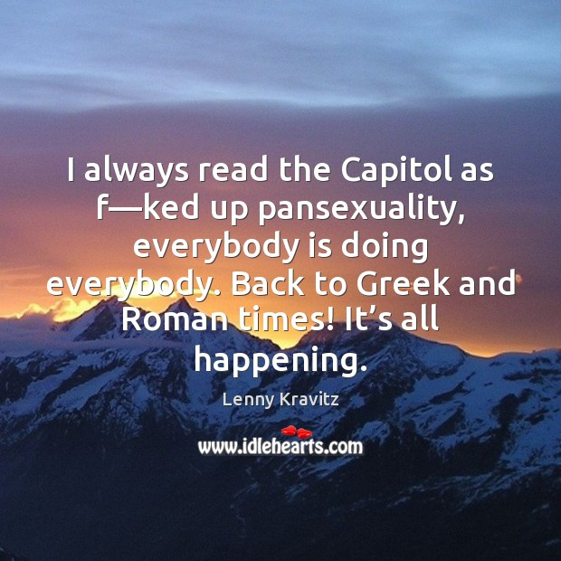 Image, I always read the Capitol as f—ked up pansexuality, everybody is