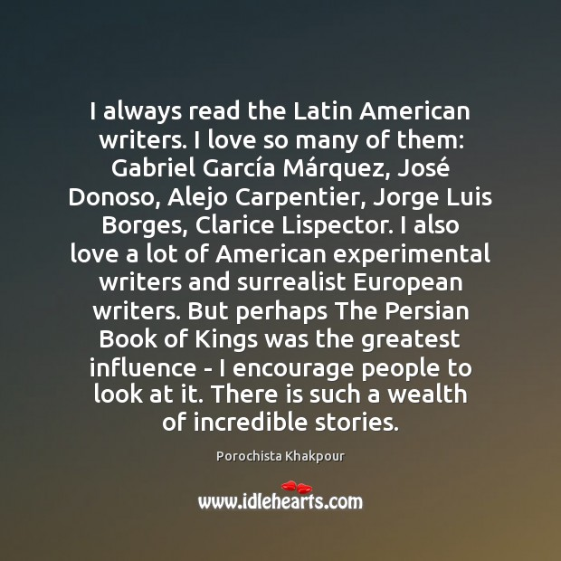 I always read the Latin American writers. I love so many of Image