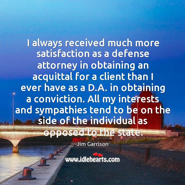I always received much more satisfaction as a defense attorney in obtaining an acquittal Jim Garrison Picture Quote