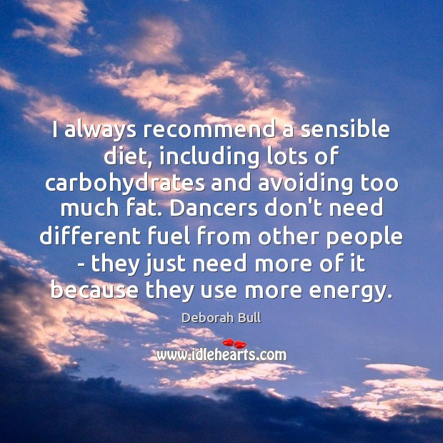I always recommend a sensible diet, including lots of carbohydrates and avoiding Deborah Bull Picture Quote