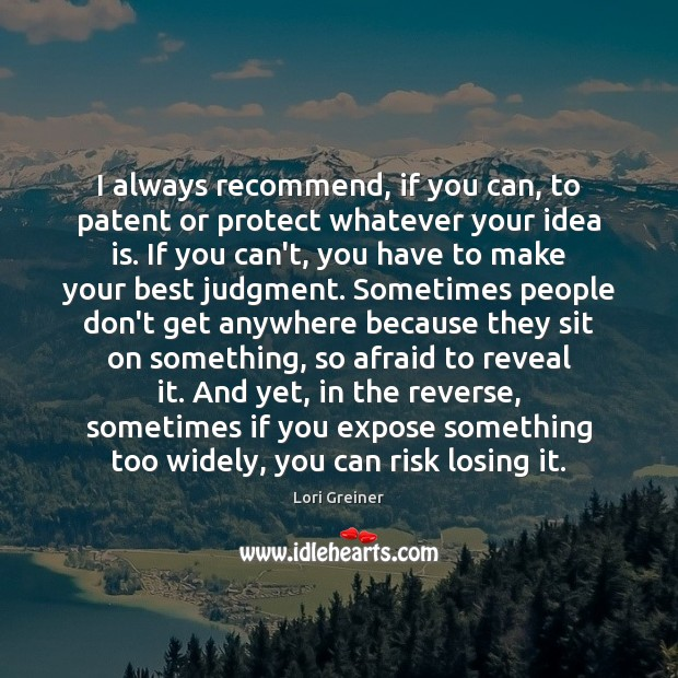 I always recommend, if you can, to patent or protect whatever your Image