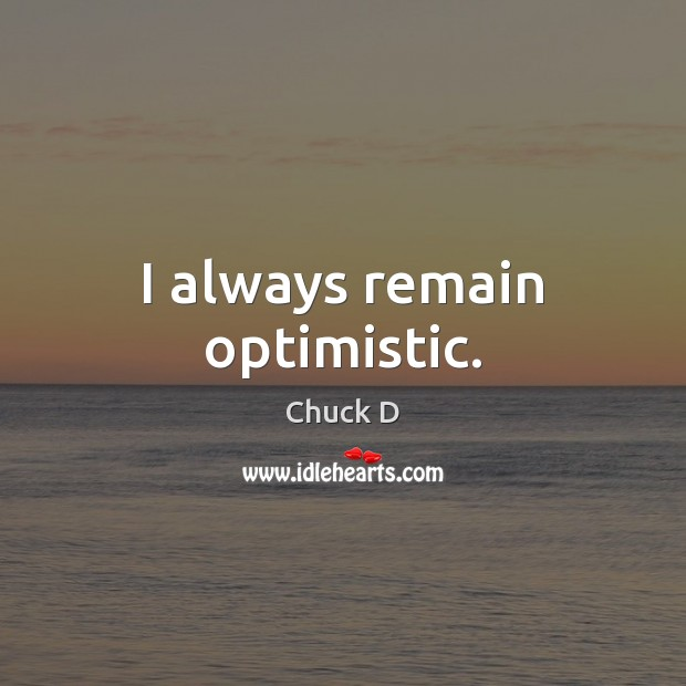 I always remain optimistic. Image