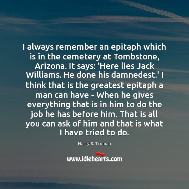 I always remember an epitaph which is in the cemetery at Tombstone, Image